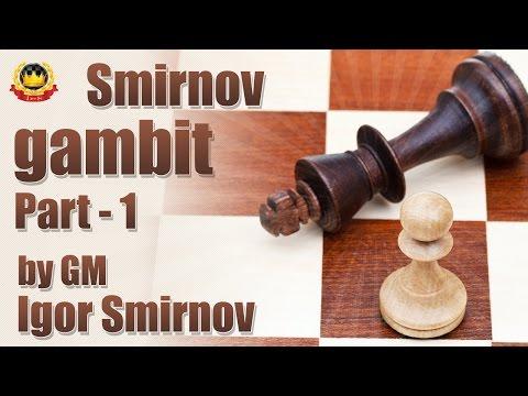 Smirnov gambit Part - 1 by GM Igor Smirnov