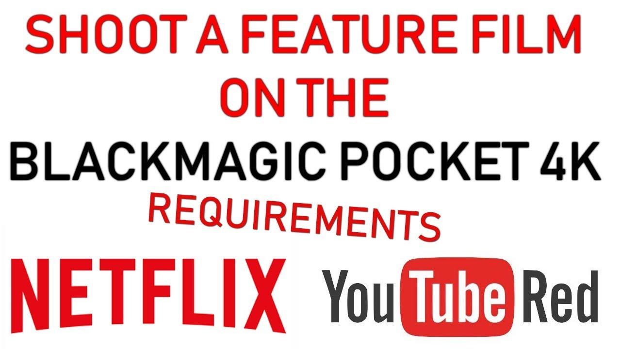 Requirements for making a Feature Film for Netflix using the Blackmagic  Pocket 4k