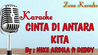 Download Lagu KARAOKE CINTA DI ANTARA KITA (NIKE ARDILA ft DEDDY) mp3