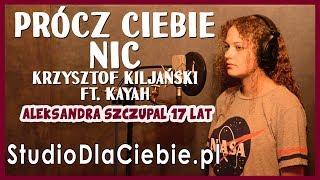 Prócz Ciebie nic - Krzysztof Kiljański feat. Kayah (cover by Aleksandra Szczupał) #1494