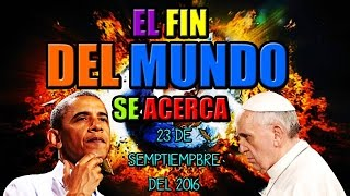 El Fin Del Mundo – 23/Septiembre/2016 – Papa Francisco (Profecía) Verdad O Mentira
