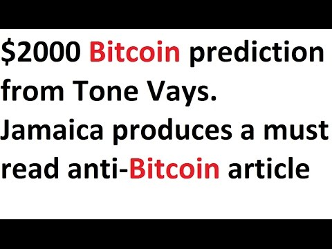 $2000 Bitcoin prediction from Tone Vays. Jamaica produces a must read anti-Bitcoin article