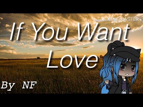 If You Want Love~NF *Gacha Life* (Read Description)