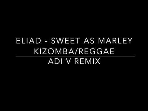 Eliad -  Sweet as Marley Kizomba:Reggae Remix by DJ Adi V