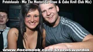 Potatoheads - Mix The Master (CJ Stone & Caba Kroll