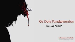 Mateus 7:24 - 27 - As Histórias do Crucificado - Parte 6 - Rev. Rodrigo Soucedo