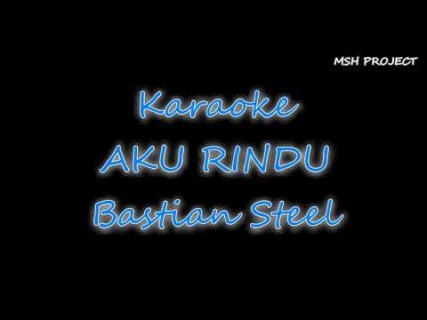 Aku Rindu - Bastian Steel Karaoke