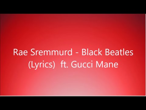 Rae Sremmurd - Black Beatles (Lyrics) ft. Gucci Mane