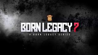 BORN LEGACY 7 ANNOUNCEMENT #2   URLTV