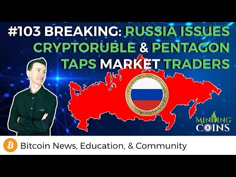 #103 BREAKING: Russia To Issue CryptoRuble & Pentagon Taps Market Traders for Defense