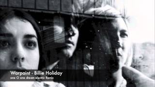 warpaint - Billie Holiday (one O one dream electric remix)