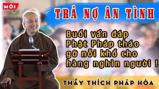 TRẢ NỢ ÂN TÌNH sao cho hết? - Buổi vấn đáp Phật Pháp hay Thầy Thích Pháp Hòa