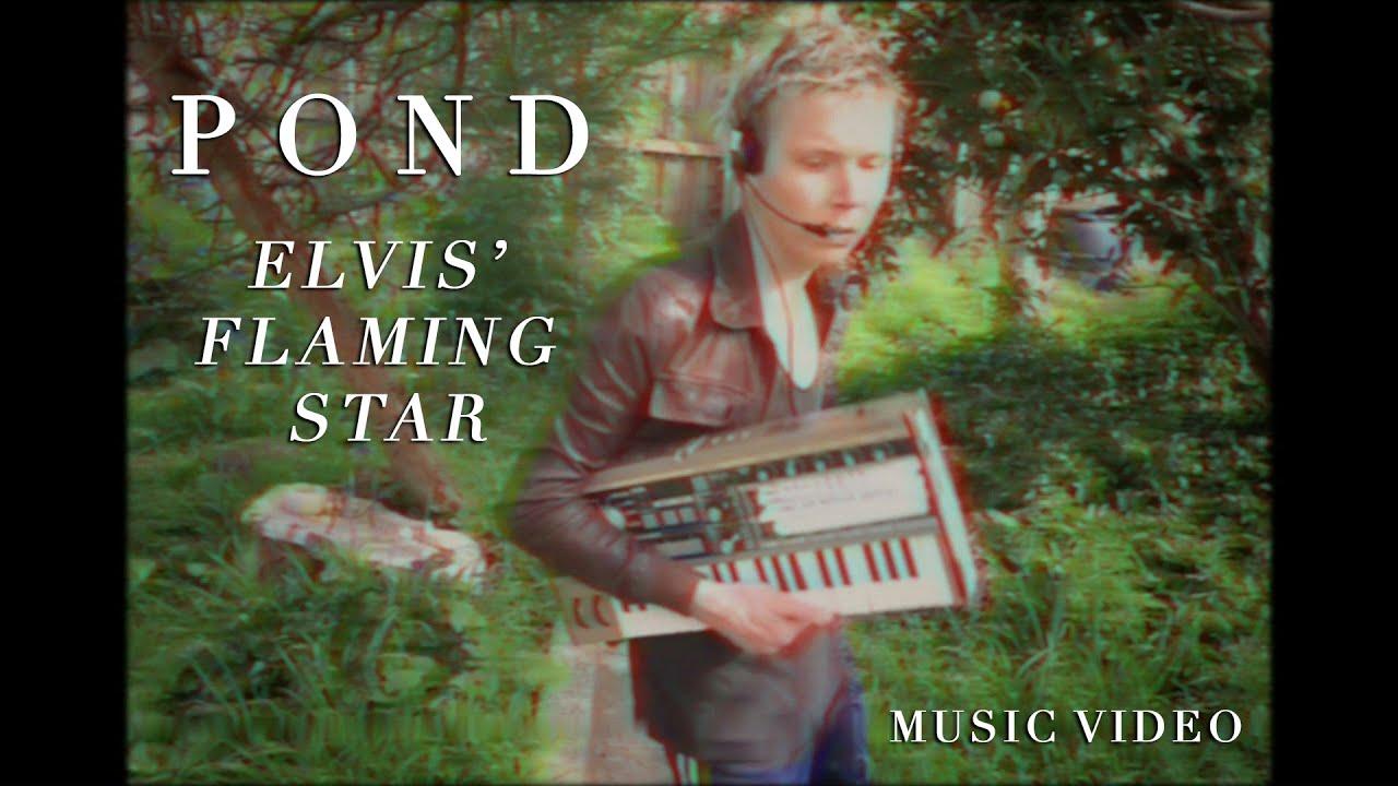 POND - Elvis' Flaming Star