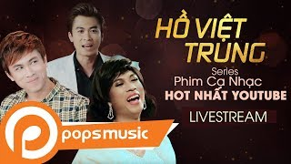 [LIVE 24/7] Hồ Việt Trung | Series Phim Ca Nhạc Hot Nhất YouTube 2017 - Hồ Quang Hiếu, Thu Trang