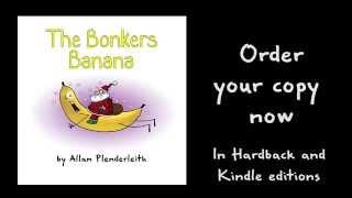 The Bonkers Banana - Children's Book Trailer 2014