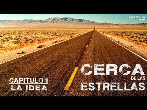 CERCA DE LAS ESTRELLAS - Capitulo 1 La Idea (Web-Serie documental)