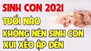 Sinh Con Năm 2021 - Bố Mẹ Tuổi Này Tuyệt Đối Không Sinh Con 2021 Kẻo Gặp Đại Họa Xui Xẻo Ập Đến