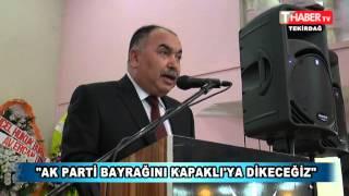"""AK PARTİ BAYRAĞINI KAPAKLI'YA DİKECEĞİZ"""