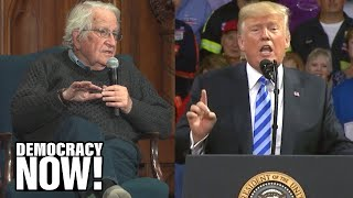 """Chomsky: By Focusing on Russia, Democrats Handed Trump a """"Huge Gift"""" & Possibly the 2020 Election"""