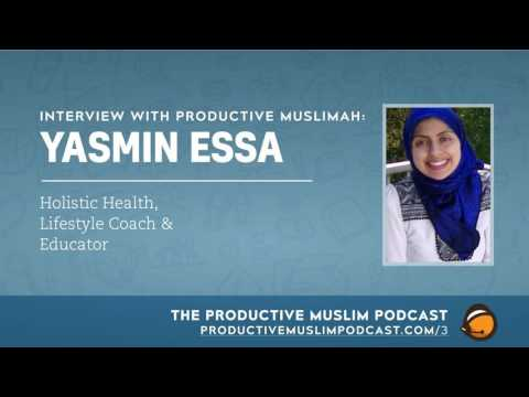 #1-2: Interview with Productive Muslimah: Yasmin Essa (Holistic Health, Lifestyle Coach &...