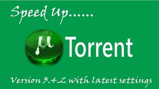 How to Speed Up Utorrent 3.4.2 with latest settings (Dec 2014)