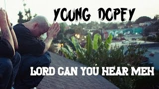Young Dopey - Lord Can You Hear Meh (With Lyrics On Screen)