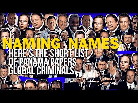 NAMING NAMES: HERE'S THE SHORT LIST OF PANAMA PAPERS GLOBAL CRIMINALS