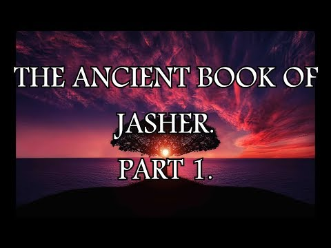 THE ANCIENT BOOK OF JASHER. PART 1 .