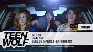 Life In Film - Set It Off | Teen Wolf 5x03 Music [HD]