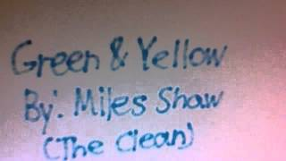 Green & Yellow (CD 5-15) By: Miles Shaw (The Clean)