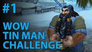 WoW Tin Man Challenge (Part 1)