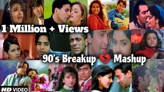 90's Breakup Mashup Song   Evergreen 90's Bollywood Songs   90's Hits   Sad Song Find Out Think