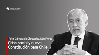 Presidente de la Cámara de Diputados, Iván Flores - Crisis social y nueva Constitución para Chile