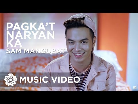 Sam Mangubat - Pagka't Nariyan Ka (Official Music Video)