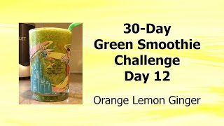 30-day Green Smoothie Challenge - Day 12 - Orange Lemon Ginger
