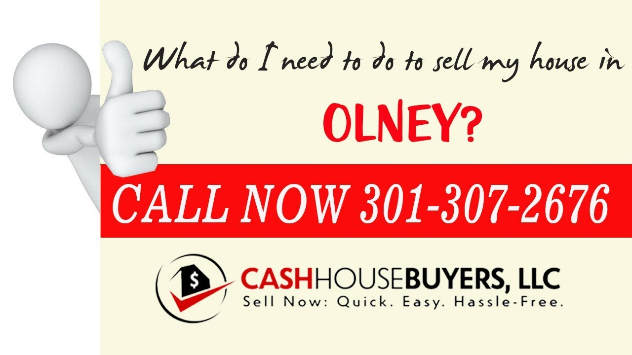 What do I need to do to sell my house fast in Olney MD | Call 301 307 2676 | We Buy Houses Olney MD