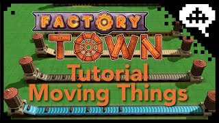 Factory Town Moving things Tutorial: Workers, Chutes, Belts and Rails