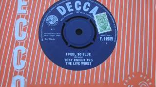 Tony Knight & the Live Wires I feel so blue.