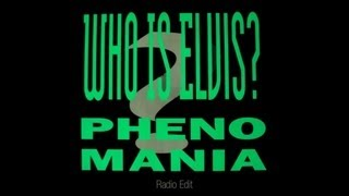 Phenomania - Who Is Elvis (Radio Edit)
