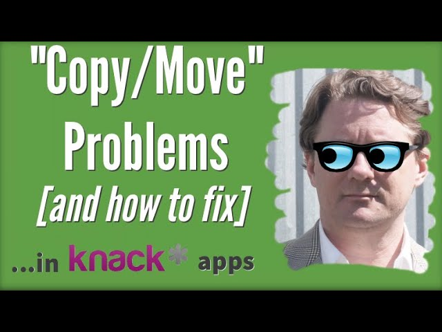 """""""Copy/Move"""" Problems in Knack Apps (and how to fix)"""