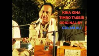 Gulam Ali - Kina Kina Timro Tasbir