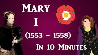 Mary I (1553 - 1558) - 10 Minute History
