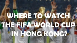 Here are the best places to watch the 2018 FIFA World Cup in Hong Kong