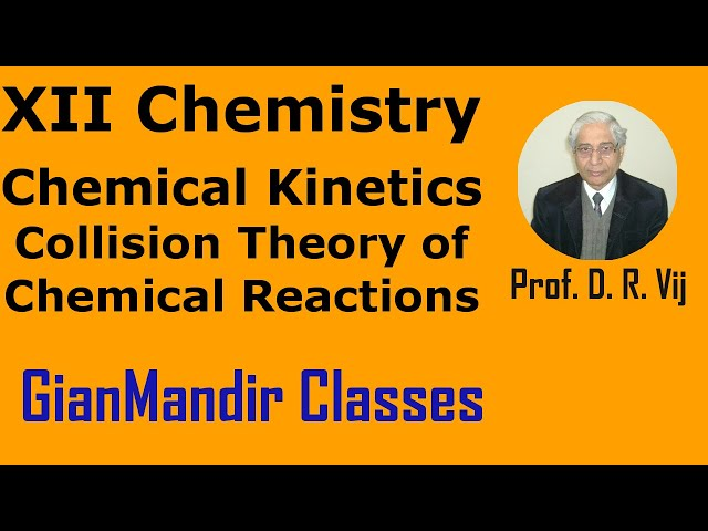 XII Chemistry | Chemical Kinetics | Collision Theory of Chemical Reactions by Gourav Sir
