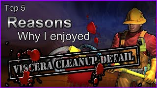 Top 5 Reasons Why I Enjoyed Viscera Cleanup Detail