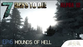 7 Days To Die A12 Ep:6  Hounds of Hell