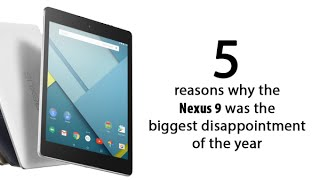 5 Reasons Why The Nexus 9 is the Biggest Disappointment of the Year
