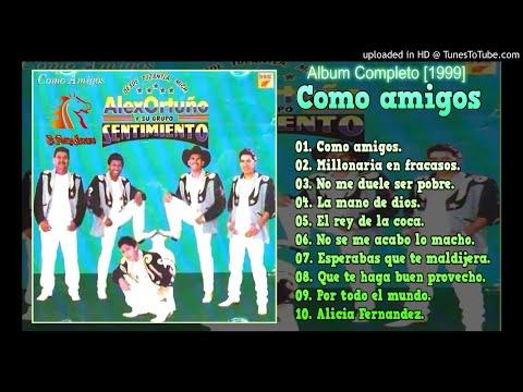 COMO AMIGOS [ALBUM COMPLETO] - ALEX ORTUÑO Y SU GRUPO SENTIMIENTO [1999]