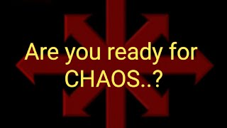 Are you ready for CHAOS..?