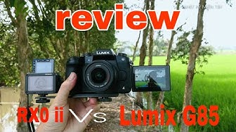 panasonic lumix G85 vs sony RX 0ii | Review máy quay Vlog giá rẻ chống rung tuyệt vời quay 4K | NKMT